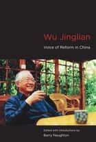 Wu Jinglian - Voice of Reform in China ebook by Barry J. Naughton