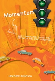 Momentum - Daily Inspiration to get you Moving in the Right Direction ebook by Heather Quintana