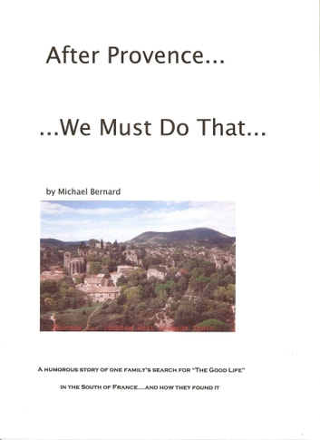 After Provence...We Must Do That... ebook by Michael Bernard