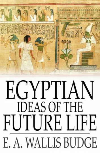 Egyptian ideas of the future life ebook by e a wallis budge egyptian ideas of the future life fandeluxe Choice Image