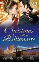 Christmas With A Billionaire - 3 Book Box Set ebook by Carole Mortimer, Maisey Yates, Joss Wood