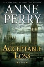 Acceptable Loss - A William Monk Novel ebook by Anne Perry