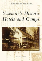 Yosemite's Historic Hotels and Camps ebook by Alice van Ommeren
