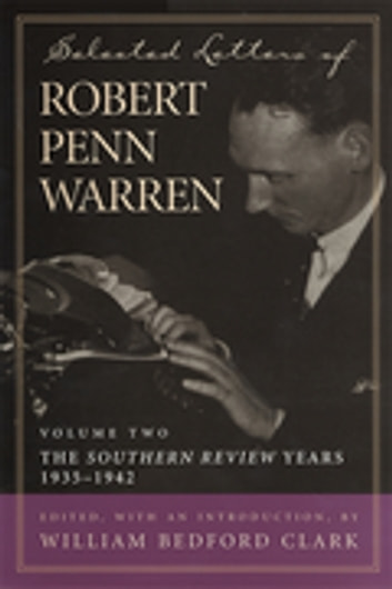 "Selected Letters of Robert Penn Warren - The ""Southern Review"" Years, 1935-1942 eBook by Robert Penn Warren"