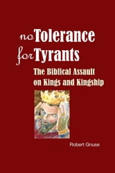No Tolerance for Tyrants - The Biblical Assault on Kings and Kingship ebook by Robert Gnuse
