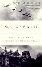 On the Natural History of Destruction eBook by W.G. Sebald, Anthea Bell