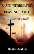 Basic Information Before Leaving Earth. Are You Saved?? ebook by