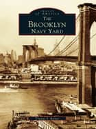 Brooklyn Navy Yard, The ebook by Thomas F. Berner