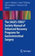 The SAGES / ERAS® Society Manual of Enhanced Recovery Programs for Gastrointestinal Surgery ebook by Liane S. Feldman, Conor P. Delaney, Olle Ljungqvist,...