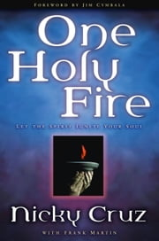 One Holy Fire - Let the Spirit Ignite Your Soul ebook by Nicky Cruz,Frank Martin,Jim Cymbala