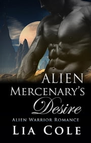 Alien Mercenary's Desire ebook by Lia Cole,Emma Gale