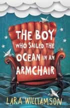 The Boy Who Sailed the Ocean in an Armchair ebook by Lara Williamson
