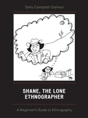 Shane, The Lone Ethnographer - A Beginner's Guide to Ethnography ebook by Sally Campbell Galman