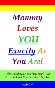 Mommy Loves You Exactly As You Are! ebook by Wade Galt