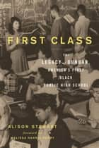 First Class - The Legacy of Dunbar, Americas First Black Public High School ebook by Alison Stewart, Melissa Harris-Perry