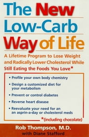 The New Low Carb Way of Life - A Lifetime Program to Lose Weight and Radically Lower Cholesterol While Still Eating the Foods You Love, Including Chocolate ebook by Rob Thompson