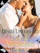 Desire Unleashed ebook by Layne Macadam