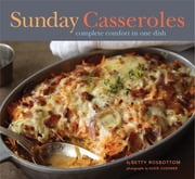 Sunday Casseroles - Complete Comfort in One Dish ebook by Betty Rosbottom,Susie Cushner