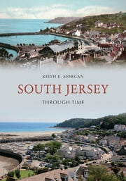 South Jersey Through Time ebook by Keith Morgan