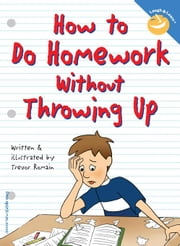 How to Do Homework Without Throwing Up ebook by Romain, Trevor
