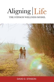 Aligning Life - The Stinson Wellness Model ebook by David D. Stinson