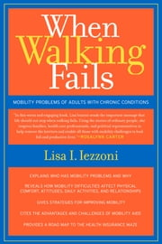 When Walking Fails: Mobility Problems of Adults with Chronic Conditions ebook by Iezzoni, Lisa
