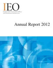 IEO Annual Report 2012 ebook by International Monetary Fund. Independent Evaluation Office