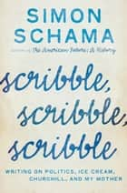 Scribble, Scribble, Scribble ebook by Simon Schama
