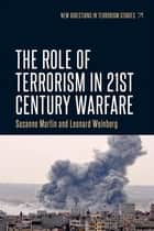 The Role of Terrorism in Twenty-First-Century Warfare ebook by Leonard Weinberg, Susanne Martin