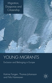 Young Migrants - Exclusion and Belonging in Europe ebook by Dr Katrine Fangen,Thomas Johansson,Nils Hammarén