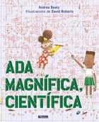 Ada Magnífica, científica eBook by Andrea Beaty, David Roberts