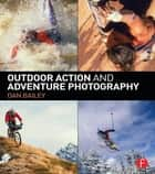 Outdoor Action and Adventure Photography ebook by Dan Bailey