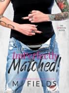 ImPerfectly Matched! - The Unsocial Dater ebook by MJ Fields