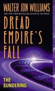 The Sundering - Dread Empire's Fall ebook by Walter Williams