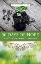 30 Days of Hope for Dealing with Depression ebook by Brenda Poinsett