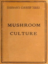 Mushroom Culture, Its Extension and Improvement ebook by W. Robinson