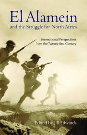 El Alamein and the Struggle for North Africa - International Perspectives from the Twenty-first Century ebook by