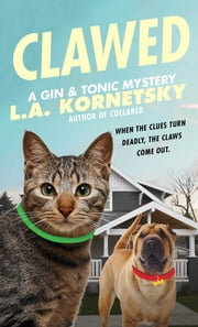 Clawed - A Gin & Tonic Mystery ebook by L. A. Kornetsky