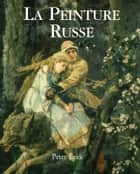 La Peinture Russe ebook by Peter Leek