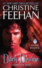 Dark Desire - A Carpathian Novel ebook by Christine Feehan