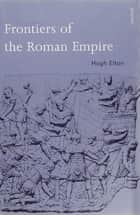 Frontiers of the Roman Empire ebook by Hugh Elton