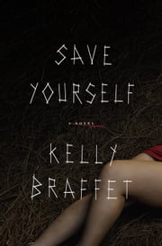 Save Yourself - A Novel ebook by Kelly Braffet