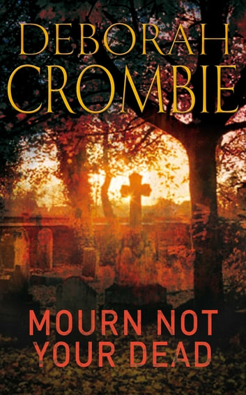 Mourn Not Your Dead: A Kincaid and James Mystery 4 ebook by Deborah Crombie