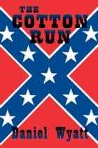 The Cotton Run ebook by Daniel Wyatt