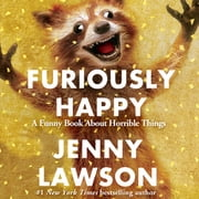 Furiously Happy - A Funny Book About Horrible Things Hörbuch by Jenny Lawson