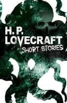 H. P. Lovecraft Short Stories ebook by H. P. Lovecraft