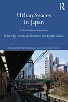 Urban Spaces in Japan - Cultural and Social Perspectives ebook by Christoph Brumann, Evelyn Schulz