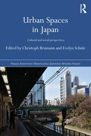 Urban Spaces in Japan - Cultural and Social Perspectives ebook by Christoph Brumann,Evelyn Schulz