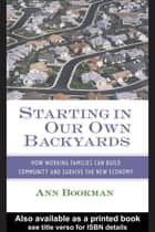 Starting in Our Own Backyards ebook by Ann Bookman