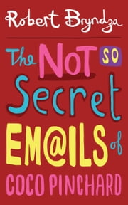 The Not So Secret Emails of Coco Pinchard - A fabulously funny feel-good romantic comedy! ebook by Robert Bryndza